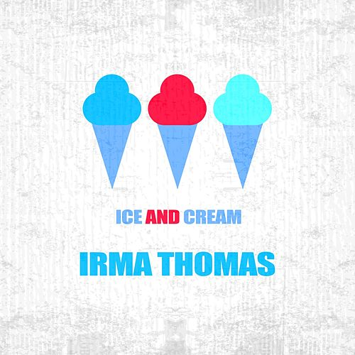 Ice And Cream by Irma Thomas