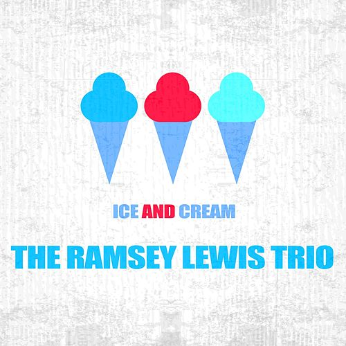 Ice And Cream by Ramsey Lewis