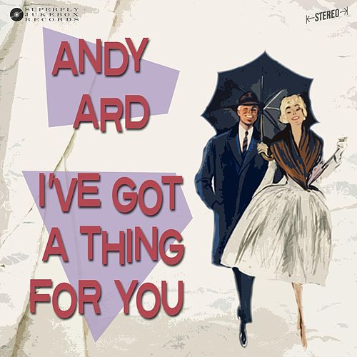 I've Got a Thing for You by Andy Ard