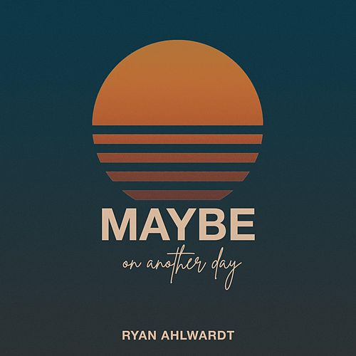 Maybe on Another Day by Ryan Ahlwardt