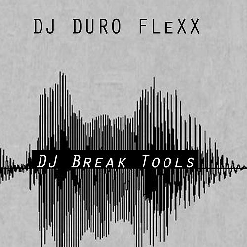 DJ Break Tools by DJ Duro Flexx