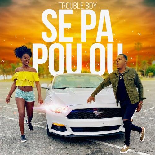 Se Pa Pou Ou by Trouble Boy Hitmaker