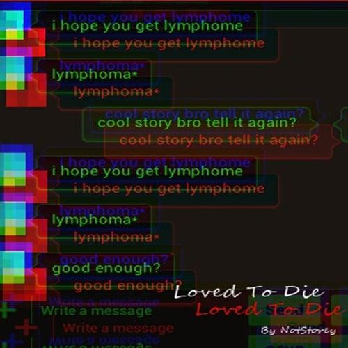 Loved to Die by NotStorey