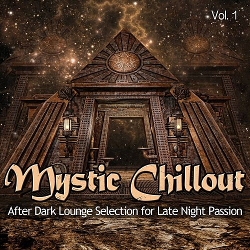 Mystic Chillout, Vol. 1 (After Dark Lounge Selection for Late Night Passion) by Various Artists