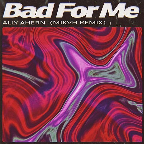 Bad for Me (Mikvh Remix) by Ally Ahern