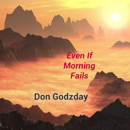 Even If Morning Fails by Don Godzday