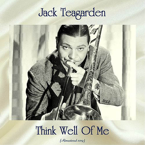 Think Well Of Me (Remastered 2019) by Jack Teagarden