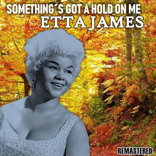 Something's Got a Hold on Me de Etta James
