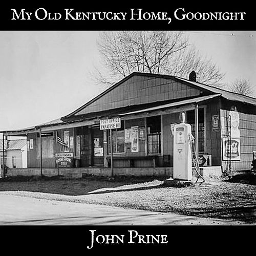 My Old Kentucky Home, Goodnight by John Prine