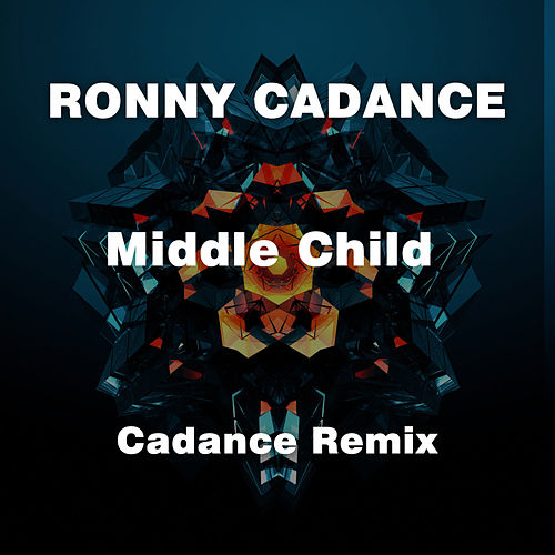 Middle Child (Cadance Remix) von Rony Cadance
