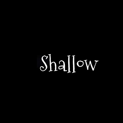 Shallow by MsDebbie