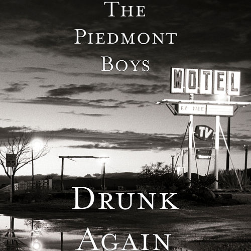 Drunk Again by The Piedmont Boys
