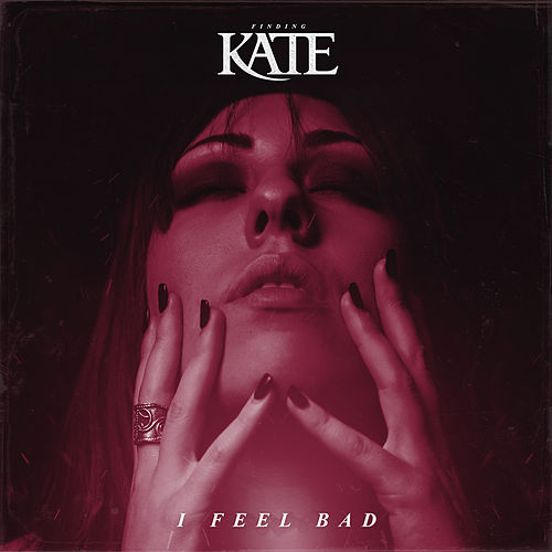 I Feel Bad von Finding Kate