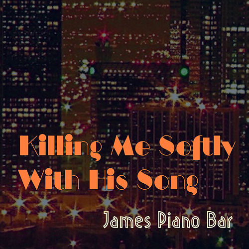 Killing Me Softly With His Song von James Piano Bar