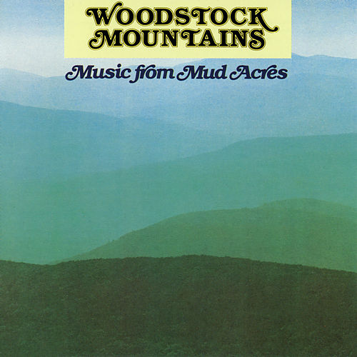 Woodstock Mountains: Music From Mud Acres by Various Artists