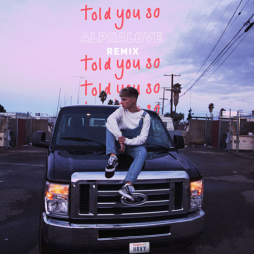 Told You So (Alphalove Remix) von HRVY