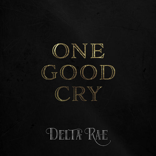 One Good Cry by Delta Rae