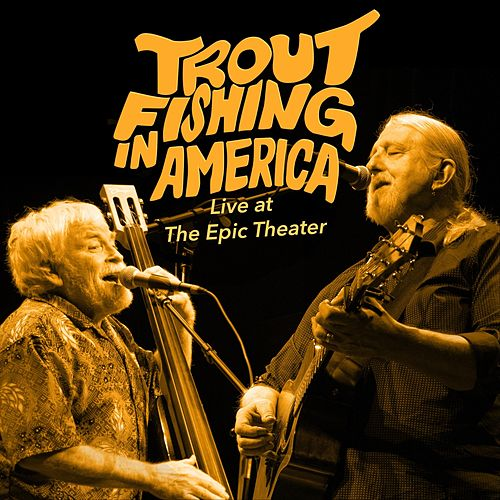 Live at the Epic Theater von Trout Fishing In America