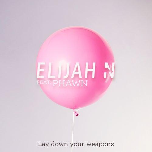 Lay Down Your Weapons von Elijah N