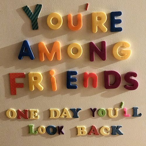 One Day You'll Look Back by You're Among Friends