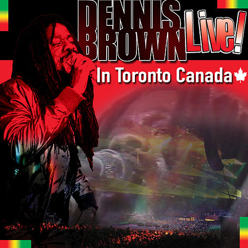 Dennis Brown Live! In Toronto Canada by Dennis Brown