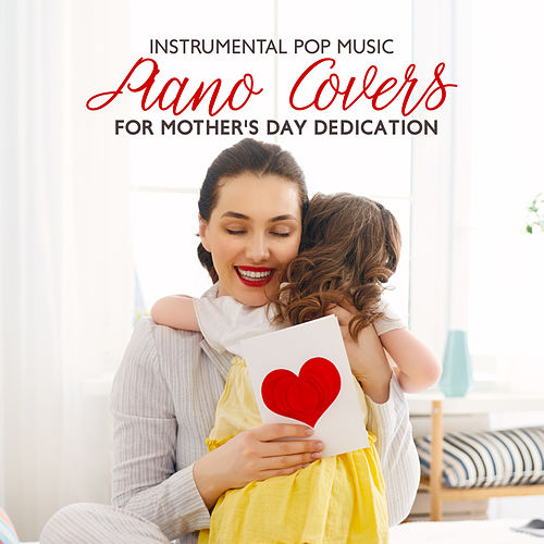 Instrumental Pop Music: Piano Covers for Mother's Day Dedication de Various Artists