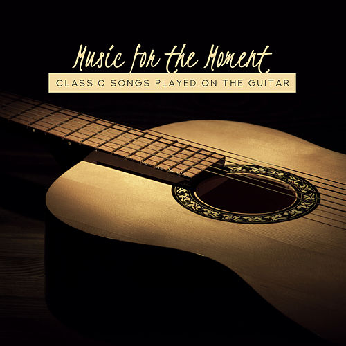 Music for the Moment: Classic Songs Played on the Guitar by Various Artists