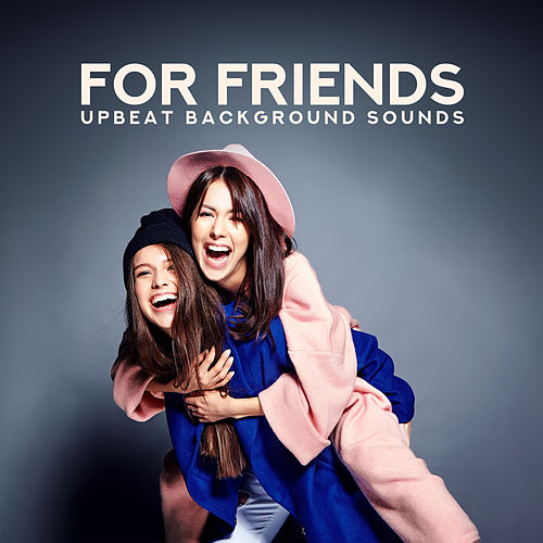 For Friends: Upbeat Background Sounds by Various Artists