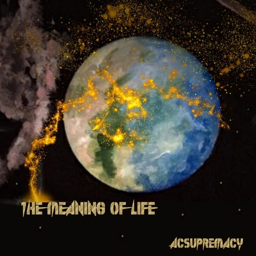 The Meaning of Life by ACSupremacy
