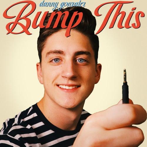 Bump This by Danny Gonzalez