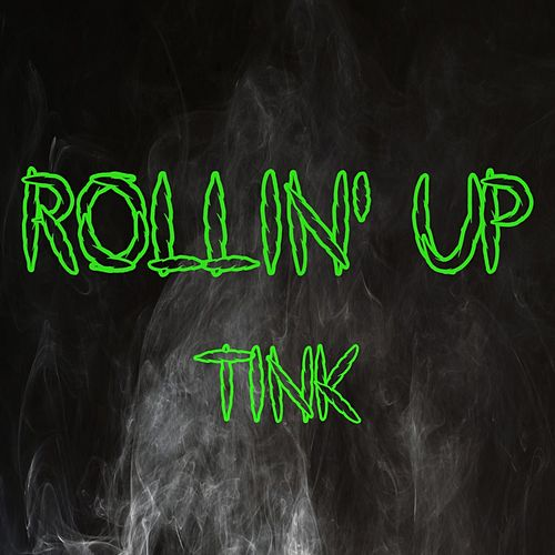 Rollin' Up by Tink