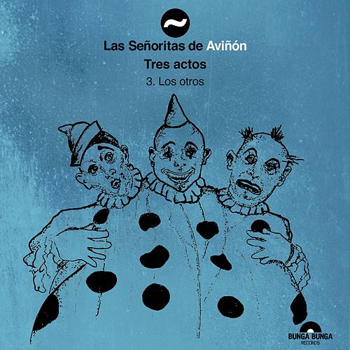 Tres Actos 3. Los Otros by Las Señoritas De Aviñón