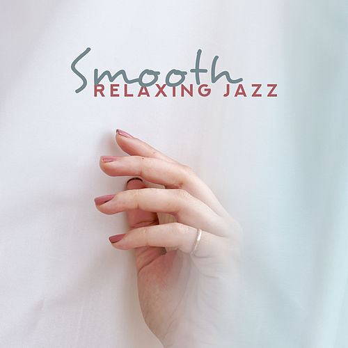Smooth Relaxing Jazz: 15 Tracks Created to Relax, De-Stress and Calm Down von New York Jazz Lounge