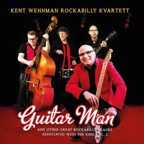 Guitar Man & Other Great Rockabilly Tracks Associated with the King, Vol. 2 by Kent Wennman Rockabilly Kvartett