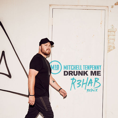 Drunk Me (R3HAB Remix) by Mitchell Tenpenny