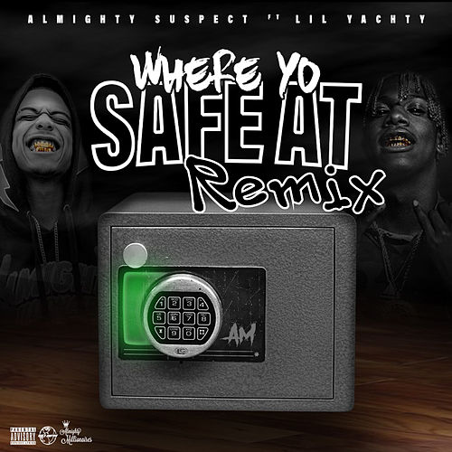 Where Yo Safe At (Remix) [feat. Lil Yachty] by Almighty Suspect