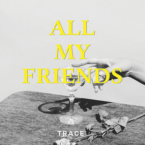 All My Friends von Trace