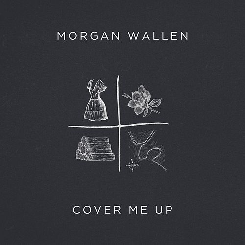Cover Me Up by Morgan Wallen