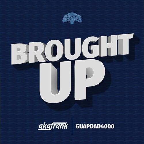 Brought Up (feat. Guapdad4000) von akaFrank