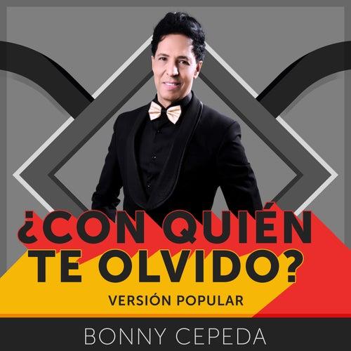 ¿Con Quién Te Olvido? (Versión Popular) by Bonny Cepeda