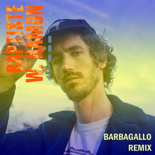 Je brûle (Barbagallo Remix) de Baptiste W. Hamon