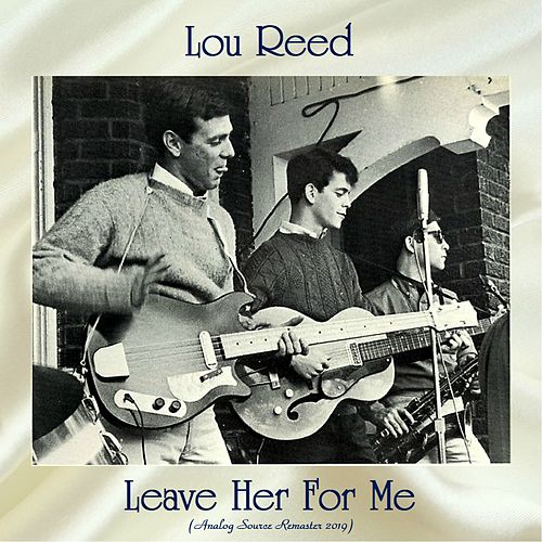 Leave Her For Me (Analog Source Remaster 2019) by Lou Reed