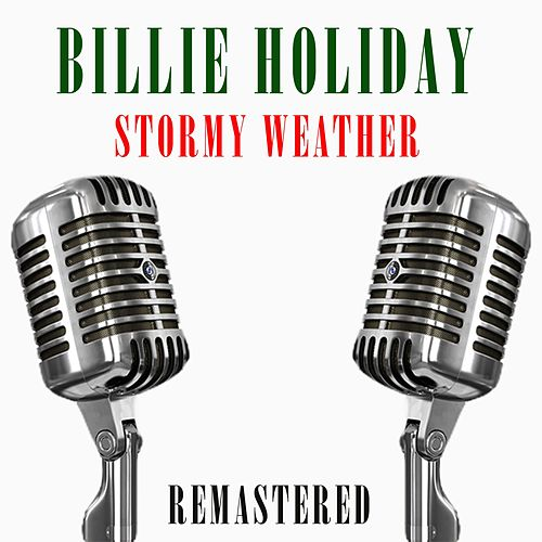 Stormy Weather by Billie Holiday