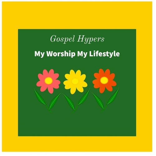 Gospel Hypers My Worship, My Lifestyle by Various Artists