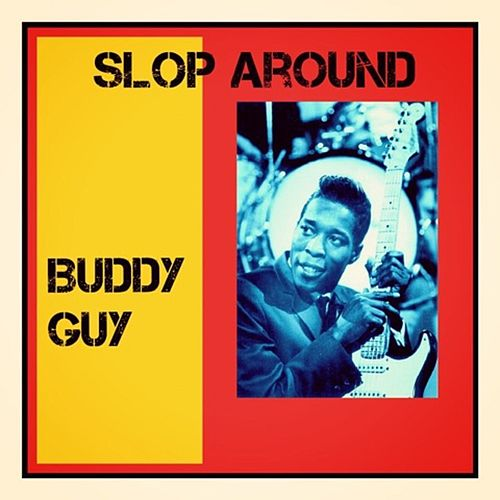 Slop Around by Buddy Guy
