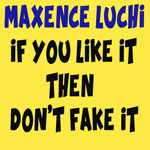 IF You Like It Then Don't Fake It de Maxence Luchi