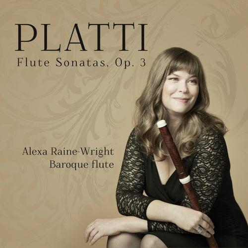 Platti: Flute Sonatas, Op. 3 by Alexa Raine-Wright
