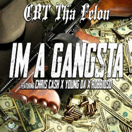 Im a Gangsta von CBT Tha Felon