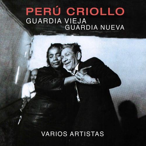 Perú Criollo: Guardia Vieja, Guardia Nueva, Vol. 1 de Various Artists