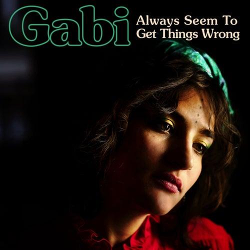 Always Seem to Get Things Wrong de Gabi